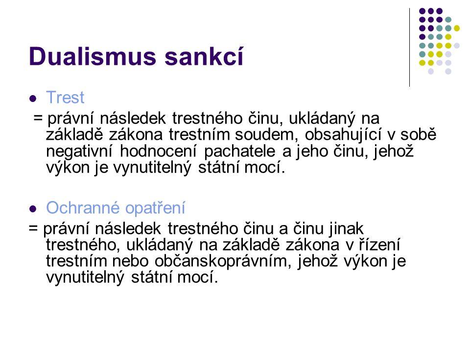 Dualismus sankcí Trest = právní následek trestného činu, ukládaný na základě zákona trestním soudem, obsahující v sobě negativní hodnocení pachatele a