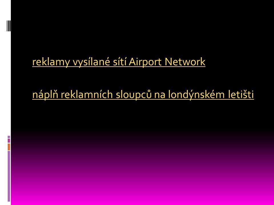 reklamy vysílané sítí Airport Network náplň reklamních sloupců na londýnském letišti