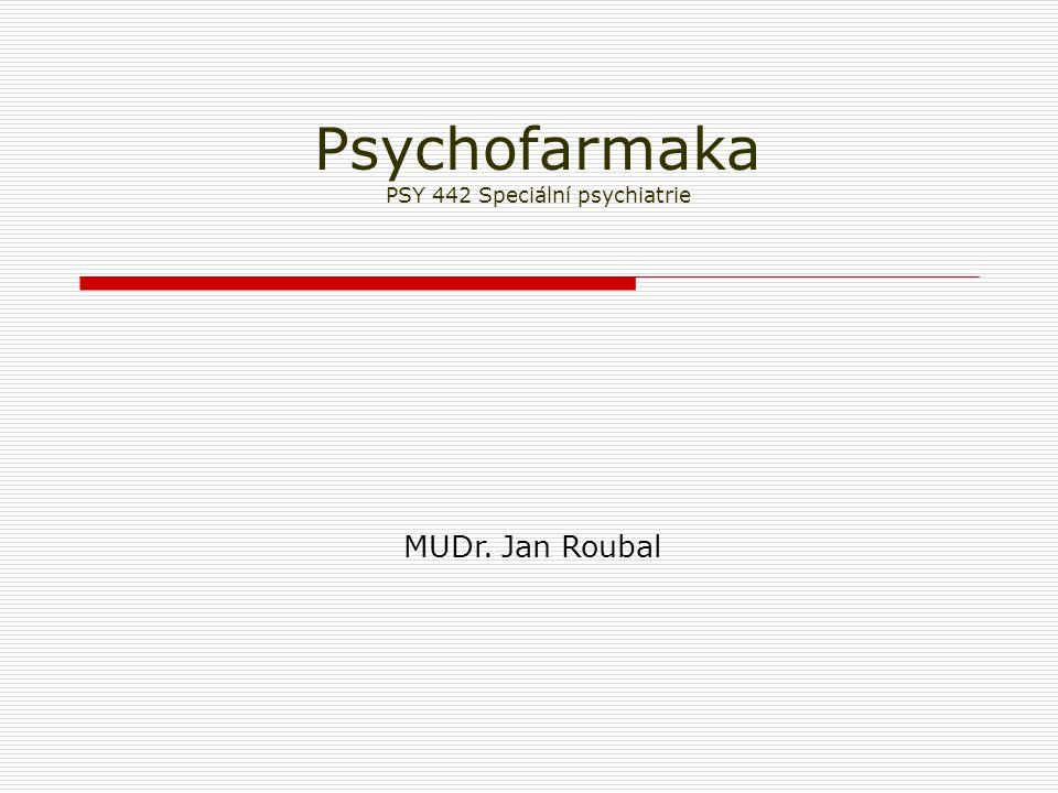 Klasifikace psychofarmak  Vigilita vědomí a další kognitivní funkce: + psychostimulancia, neuroprotektiva - hypnotika  Afektivita, emotivita: + anxiolytika, antidepresiva - dysforika  Myšlení, vnímání: + antipsychotika - halucinogeny