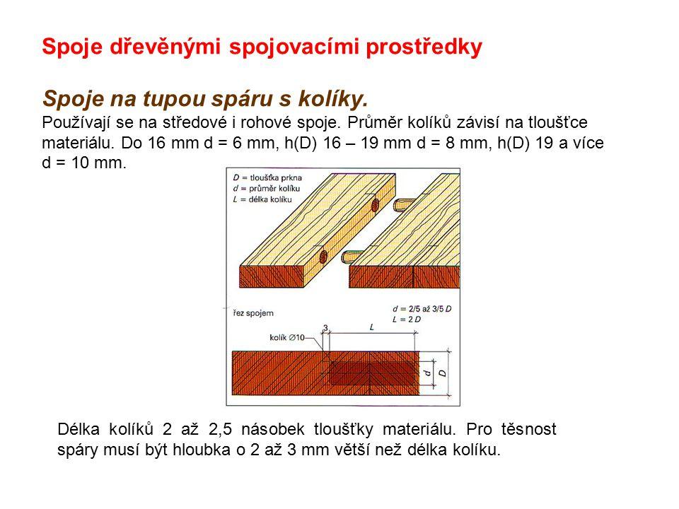 Spoje dřevěnými spojovacími prostředky Spoje na tupou spáru s kolíky. Používají se na středové i rohové spoje. Průměr kolíků závisí na tloušťce materi