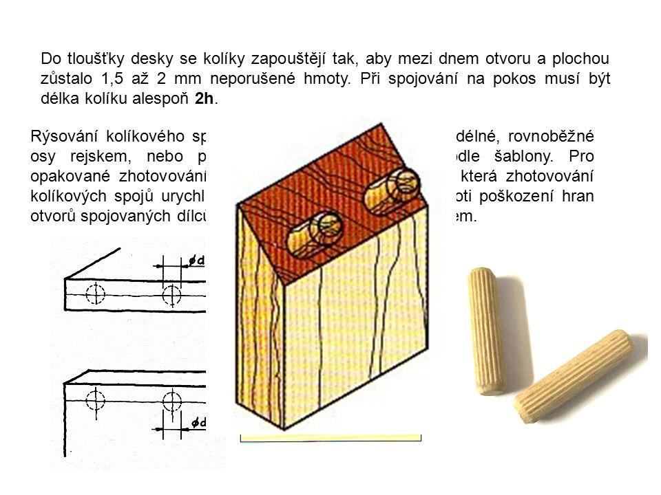 Do tloušťky desky se kolíky zapouštějí tak, aby mezi dnem otvoru a plochou zůstalo 1,5 až 2 mm neporušené hmoty. Při spojování na pokos musí být délka