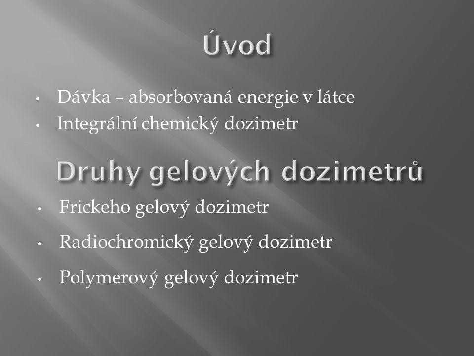 Dávka – absorbovaná energie v látce Integrální chemický dozimetr Frickeho gelový dozimetr Radiochromický gelový dozimetr Polymerový gelový dozimetr