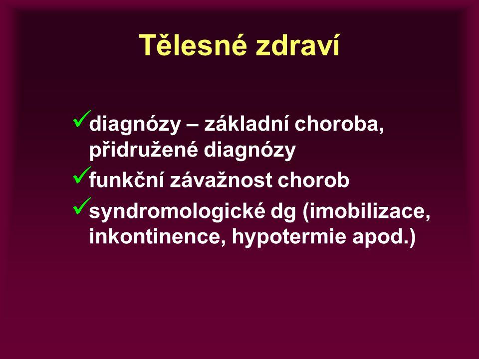 Tělesné zdraví diagnózy – základní choroba, přidružené diagnózy funkční závažnost chorob syndromologické dg (imobilizace, inkontinence, hypotermie apo