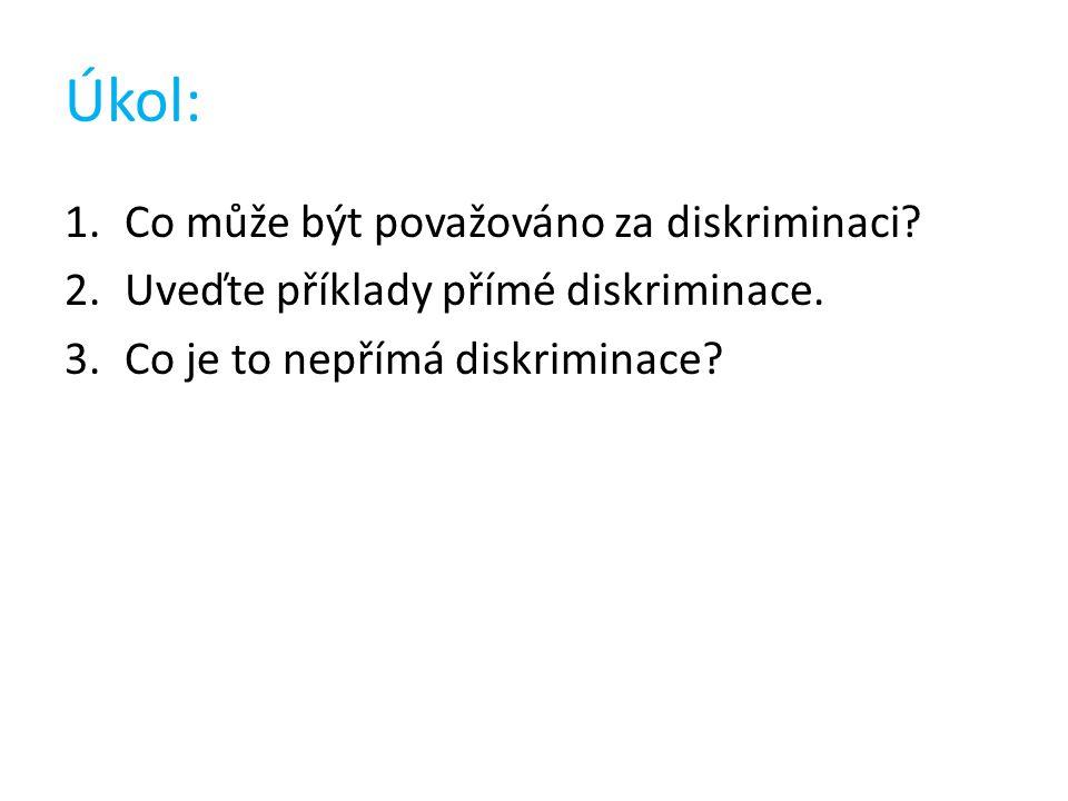 Úkol: 1.Co může být považováno za diskriminaci. 2.Uveďte příklady přímé diskriminace.