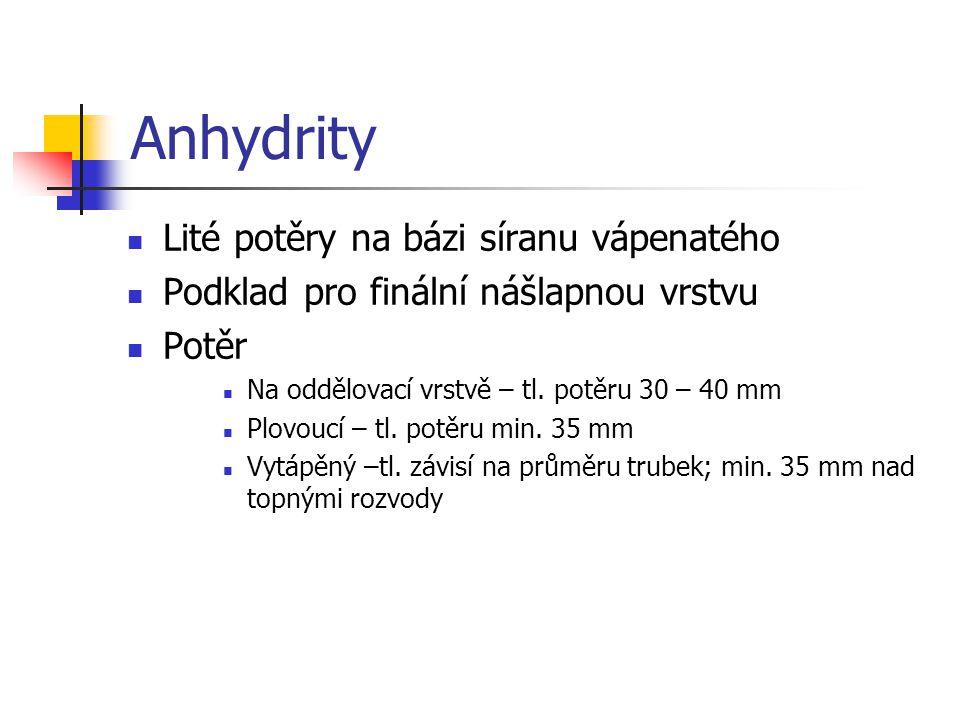 Anhydrity Lité potěry na bázi síranu vápenatého Podklad pro finální nášlapnou vrstvu Potěr Na oddělovací vrstvě – tl. potěru 30 – 40 mm Plovoucí – tl.