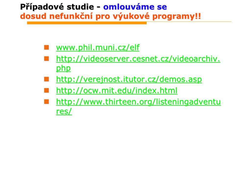 Případové studie - omlouváme se dosud nefunkční pro výukové programy!! www.phil.muni.cz/elf www.phil.muni.cz/elf www.phil.muni.cz/elf http://videoserv