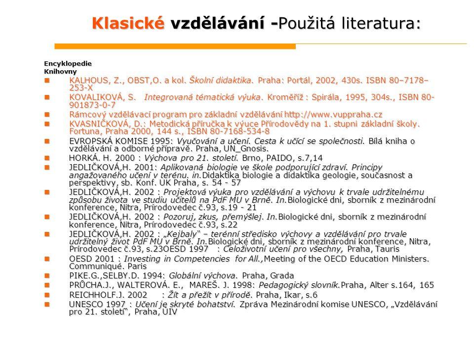 Klasické vzdělávání -Použitá literatura: EncyklopedieKnihovny KALHOUS, Z., OBST,O. a kol. Školní didaktika. Praha: Portál, 2002, 430s. ISBN 80–7178– 2