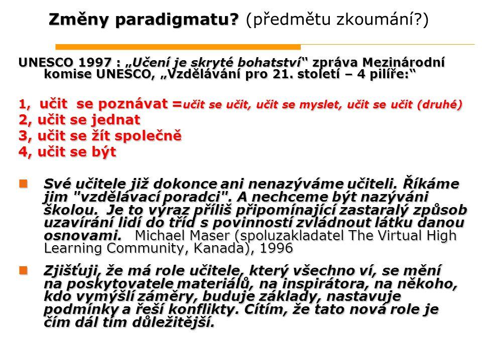 """Změny paradigmatu? Změny paradigmatu? (předmětu zkoumání?) UNESCO 1997 : """"Učení je skryté bohatství"""" zpráva Mezinárodní komise UNESCO, """"Vzdělávání pro"""
