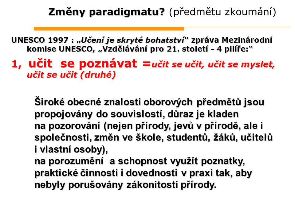 """Změny paradigmatu? Změny paradigmatu? (předmětu zkoumání) UNESCO 1997 : """"Učení je skryté bohatství"""" zpráva Mezinárodní komise UNESCO, """"Vzdělávání pro"""