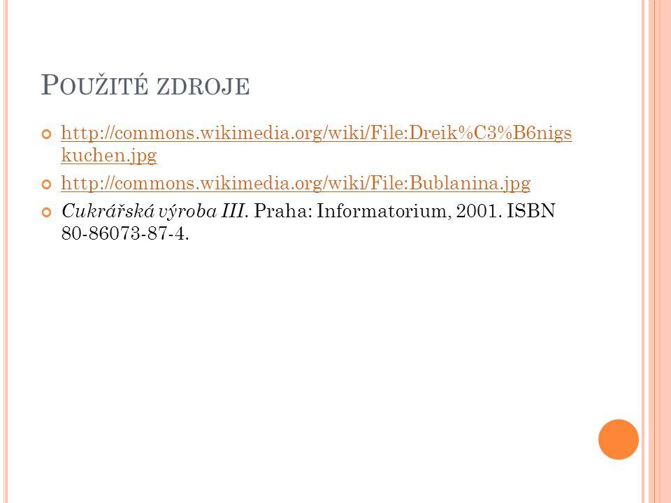 P OUŽITÉ ZDROJE http://commons.wikimedia.org/wiki/File:Dreik%C3%B6nigs kuchen.jpg http://commons.wikimedia.org/wiki/File:Bublanina.jpg Cukrářská výrob