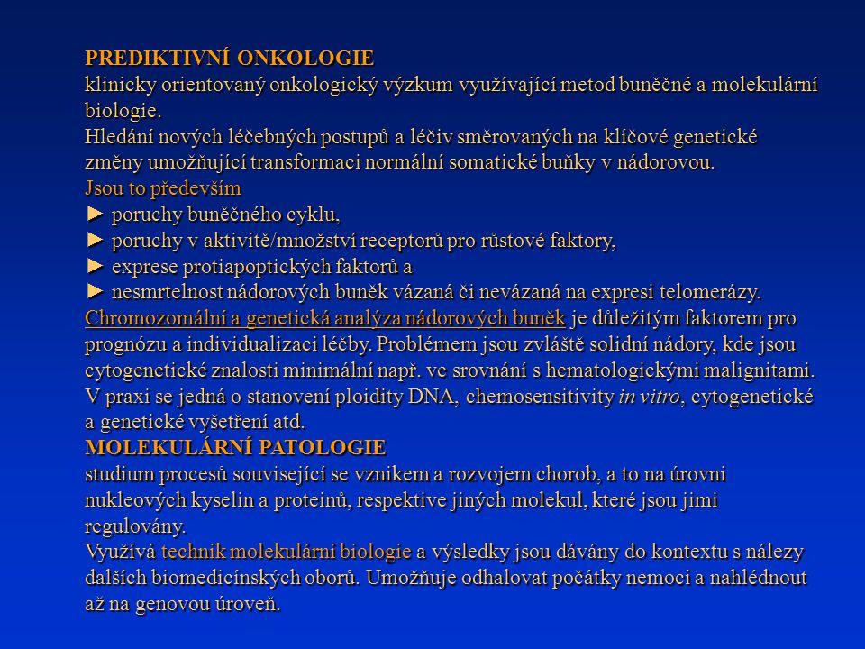 PREDIKTIVNÍ ONKOLOGIE klinicky orientovaný onkologický výzkum využívající metod buněčné a molekulární biologie. Hledání nových léčebných postupů a léč