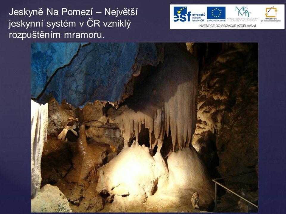 Jeskyně Na Pomezí – Největší jeskynní systém v ČR vzniklý rozpuštěním mramoru.