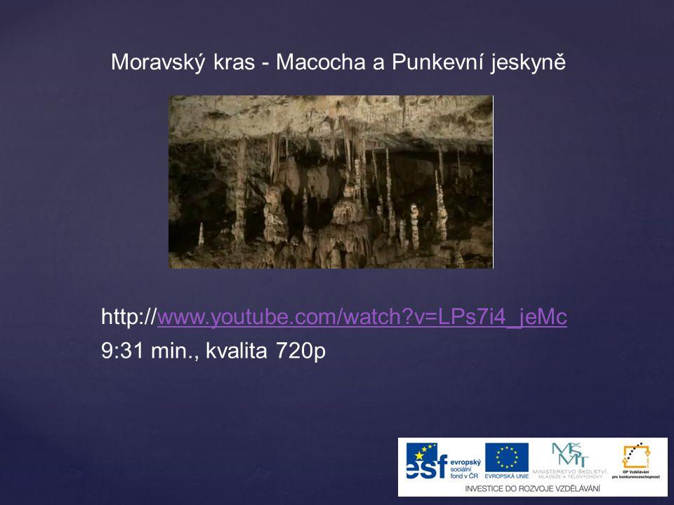 Moravský kras - Macocha a Punkevní jeskyně http://www.youtube.com/watch?v=LPs7i4_jeMcwww.youtube.com/watch?v=LPs7i4_jeMc 9:31 min., kvalita 720p