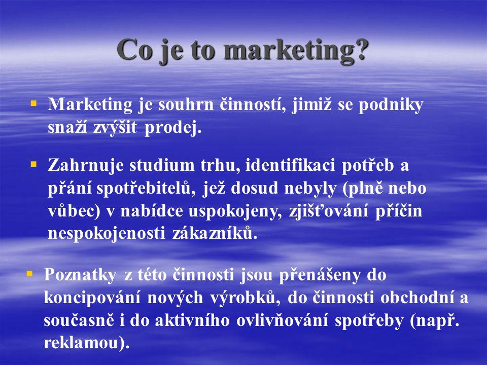 Co je to marketing.   Marketing je souhrn činností, jimiž se podniky snaží zvýšit prodej.