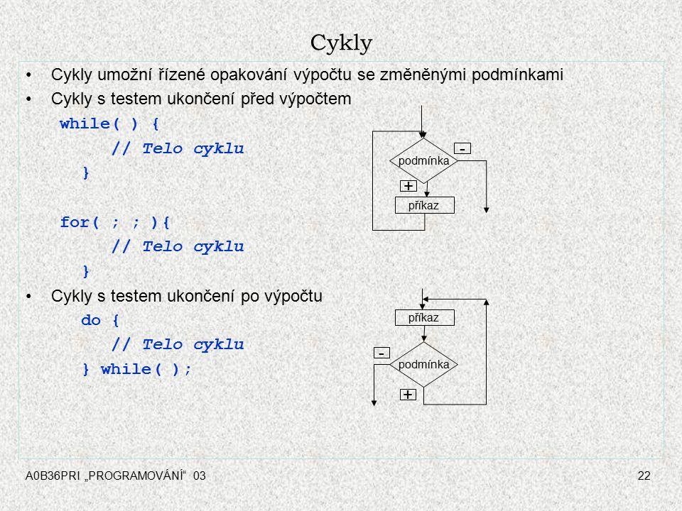 """A0B36PRI """"PROGRAMOVÁNÍ 0322 Cykly Cykly umožní řízené opakování výpočtu se změněnými podmínkami Cykly s testem ukončení před výpočtem while( ) { // Telo cyklu } for( ; ; ){ // Telo cyklu } Cykly s testem ukončení po výpočtu do { // Telo cyklu } while( ); podmínka příkaz + - podmínka příkaz - +"""