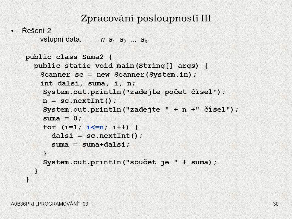 """A0B36PRI """"PROGRAMOVÁNÍ 0330 Zpracování posloupností III Řešení 2 vstupní data: n a 1 a 2..."""