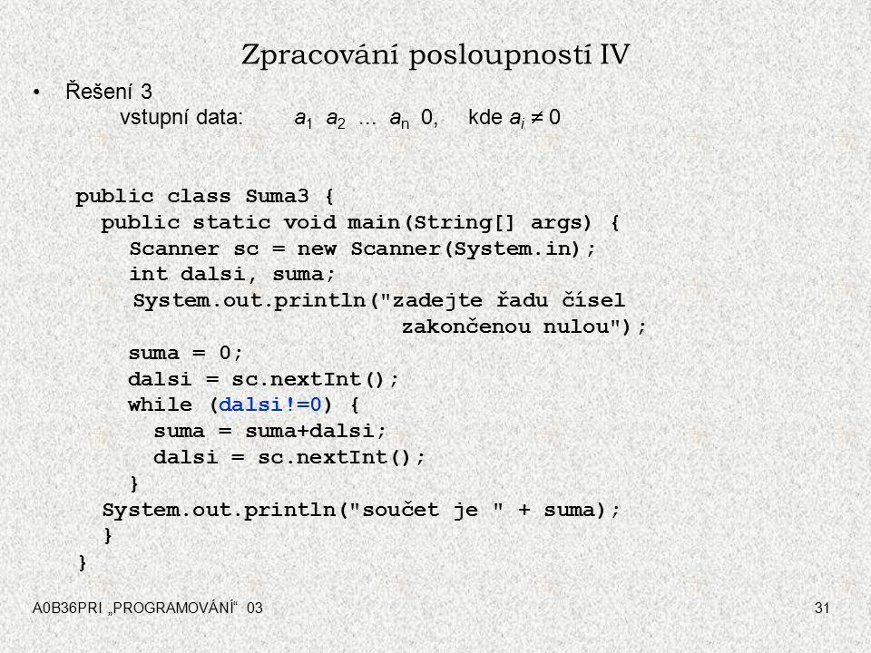 """A0B36PRI """"PROGRAMOVÁNÍ 0331 Zpracování posloupností IV Řešení 3 vstupní data:a 1 a 2..."""