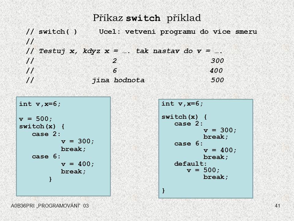 """A0B36PRI """"PROGRAMOVÁNÍ 0341 Příkaz switch příklad // switch( )Ucel: vetveni programu do vice smeru // // Testuj x, kdyz x = …."""