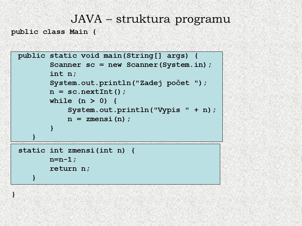 JAVA – struktura programu public class Main { } public static void main(String[] args) { Scanner sc = new Scanner(System.in); int n; System.out.printl