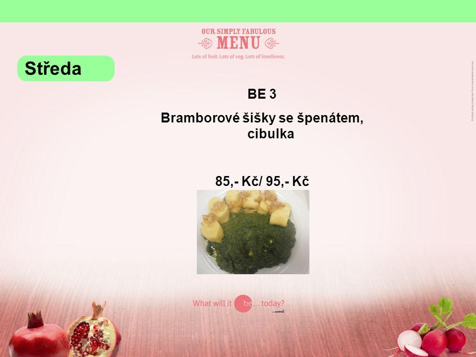 BE 3 Bramborové šišky se špenátem, cibulka 85,- Kč/ 95,- Kč Středa