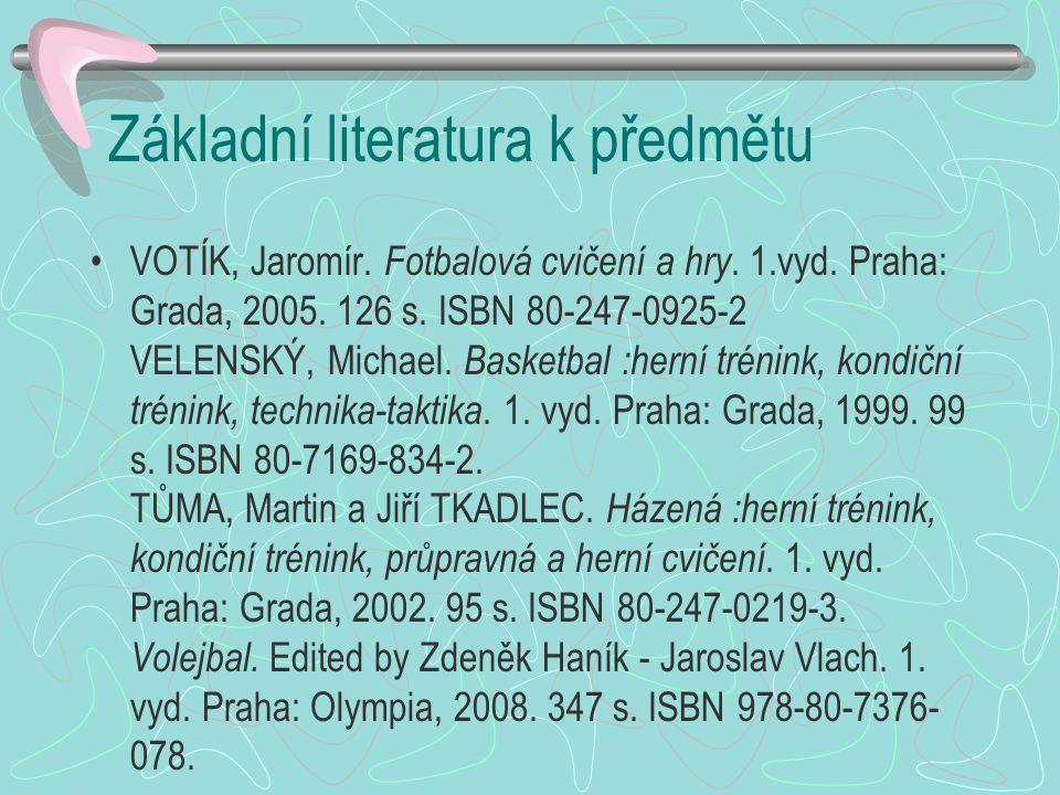 Základní literatura k předmětu VOTÍK, Jaromír.Fotbalová cvičení a hry.