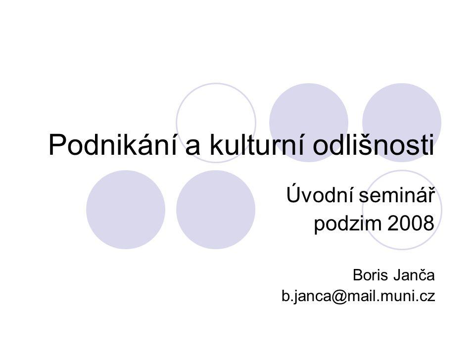 Podnikání a kulturní odlišnosti Úvodní seminář podzim 2008 Boris Janča b.janca@mail.muni.cz