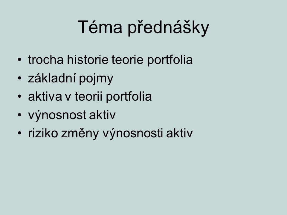 Téma přednášky trocha historie teorie portfolia základní pojmy aktiva v teorii portfolia výnosnost aktiv riziko změny výnosnosti aktiv
