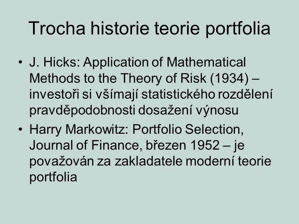 Trocha historie teorie portfolia J. Hicks: Application of Mathematical Methods to the Theory of Risk (1934) – investoři si všímají statistického rozdě