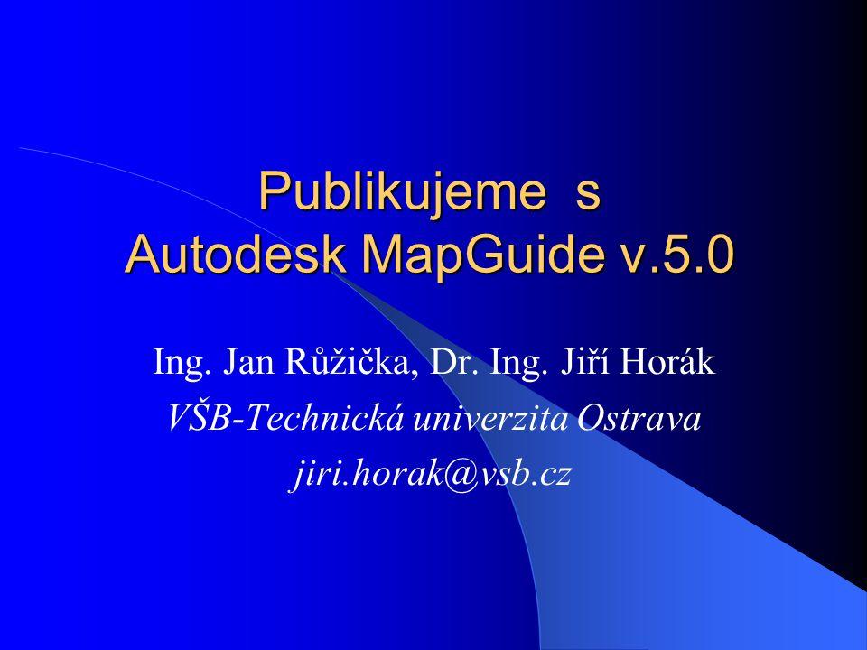 Publikujeme s Autodesk MapGuide v.5.0 Ing. Jan Růžička, Dr.