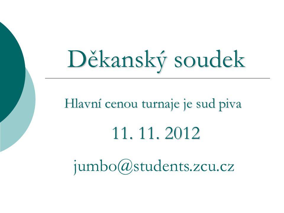 Děkanský soudek Děkanský soudek Hlavní cenou turnaje je sud piva 11. 11. 2012 jumbo@students.zcu.cz