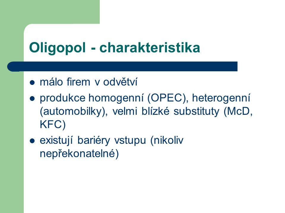Oligopol - charakteristika málo firem v odvětví produkce homogenní (OPEC), heterogenní (automobilky), velmi blízké substituty (McD, KFC) existují bari