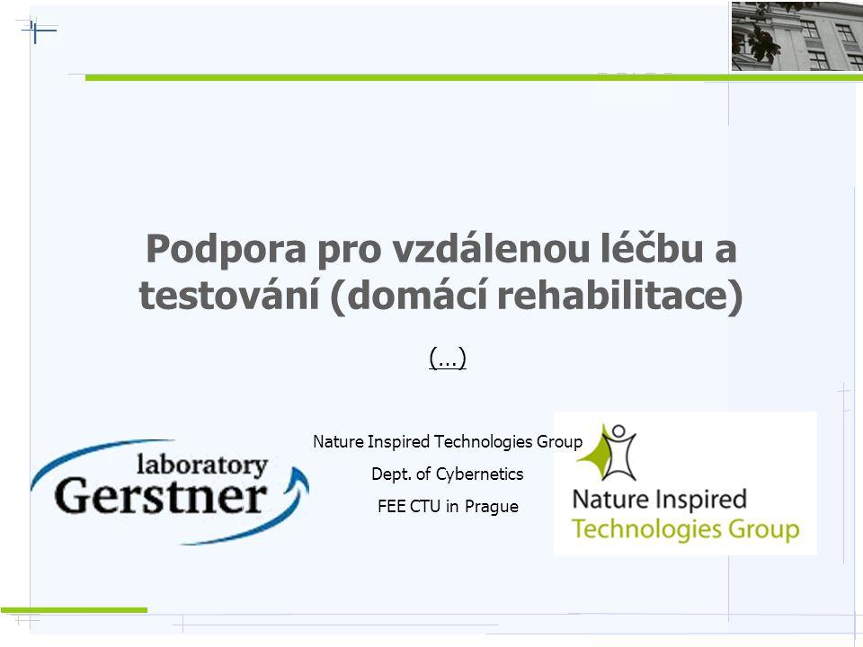 Podpora pro vzdálenou léčbu a testování (domácí rehabilitace) (…) Nature Inspired Technologies Group Dept. of Cybernetics FEE CTU in Prague