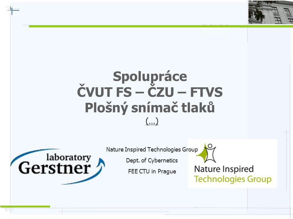 Spolupráce ČVUT FS – ČZU – FTVS Plošný snímač tlaků (…) Nature Inspired Technologies Group Dept. of Cybernetics FEE CTU in Prague