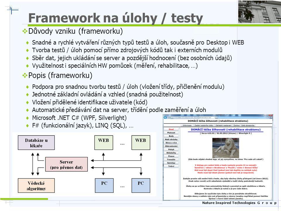 Nature Inspired Technologies G r o u p Framework na úlohy / testy  Důvody vzniku (frameworku)  Snadné a rychlé vytváření různých typů testů a úloh,