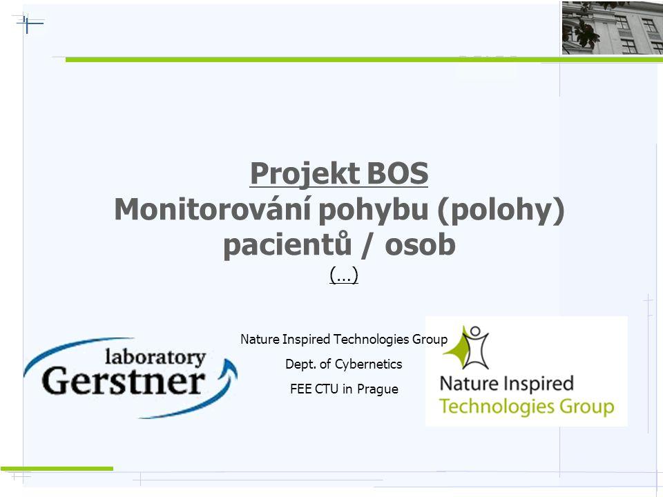 Nature Inspired Technologies G r o u p Projekt BOS (2011-2013)  Společný projekt ČVUT + IMA (Institut Mikroelektronických Aplikací)  Monitorování pohybu pacientů / personálu v objektech – pomocí náramku  Rozmístěny přijímací senzory –> síla signálu –> určení polohy náramku  Tlačítko HELP, možno další měřené veličiny osoby (tep, tlak, pohyb, …)  Cíl – nejrychleji najít / přivolat pomoc podle lokalizace osoby a personálu
