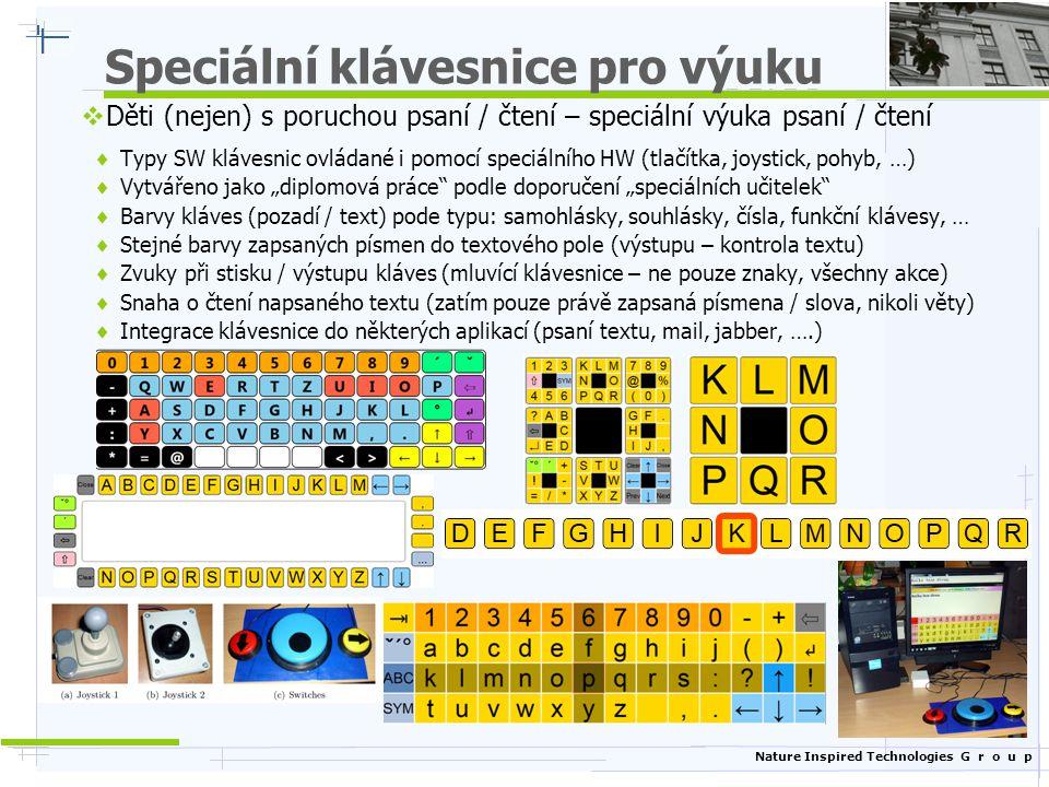Nature Inspired Technologies G r o u p Speciální klávesnice pro výuku  Děti (nejen) s poruchou psaní / čtení – speciální výuka psaní / čtení  Typy S