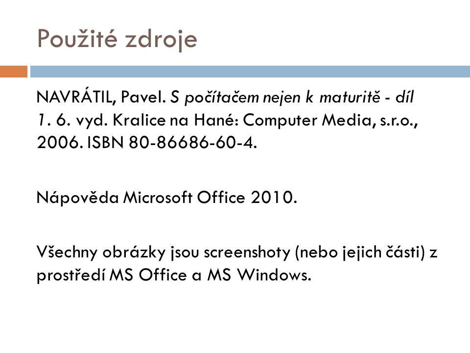 Použité zdroje NAVRÁTIL, Pavel. S počítačem nejen k maturitě - díl 1.