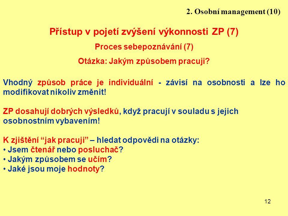12 Přístup v pojetí zvýšení výkonnosti ZP (7) Proces sebepoznávání (7) Otázka: Jakým způsobem pracuji? Vhodný způsob práce je individuální - závisí na
