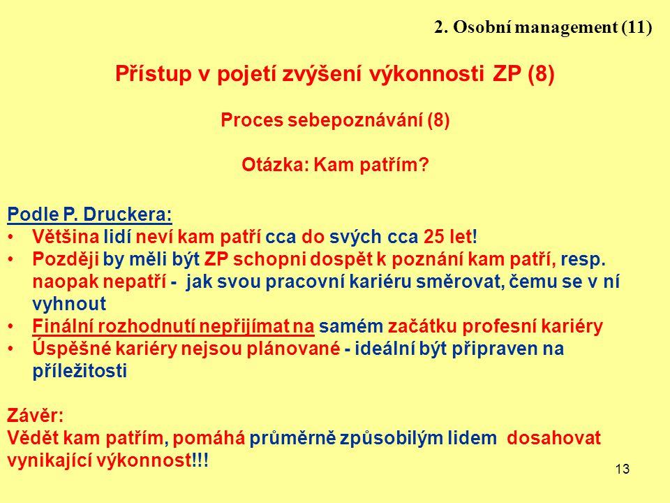 13 Přístup v pojetí zvýšení výkonnosti ZP (8) Proces sebepoznávání (8) Otázka: Kam patřím.