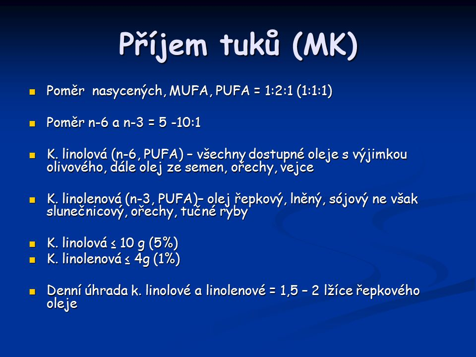 Příjem tuků (MK) Poměr nasycených, MUFA, PUFA = 1:2:1 (1:1:1) Poměr nasycených, MUFA, PUFA = 1:2:1 (1:1:1) Poměr n-6 a n-3 = 5 -10:1 Poměr n-6 a n-3 = 5 -10:1 K.