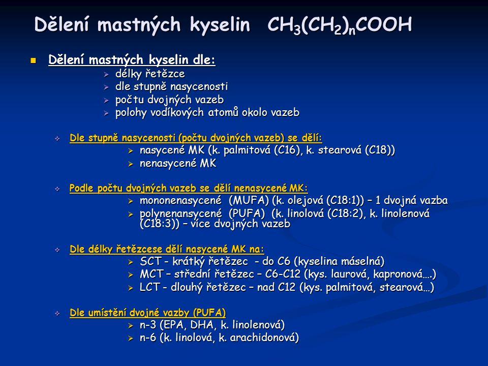 Dělení mastných kyselin CH 3 (CH 2 ) n COOH Dělení mastných kyselin dle: Dělení mastných kyselin dle:  délky řetězce  dle stupně nasycenosti  počtu dvojných vazeb  polohy vodíkových atomů okolo vazeb  Dle stupně nasycenosti (počtu dvojných vazeb) se dělí:  nasycené MK (k.