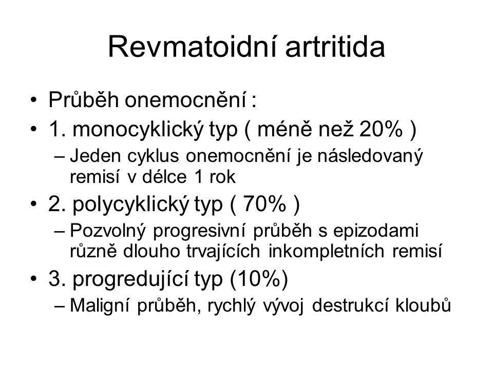 Revmatoidní artritida Průběh onemocnění : 1. monocyklický typ ( méně než 20% ) –Jeden cyklus onemocnění je následovaný remisí v délce 1 rok 2. polycyk