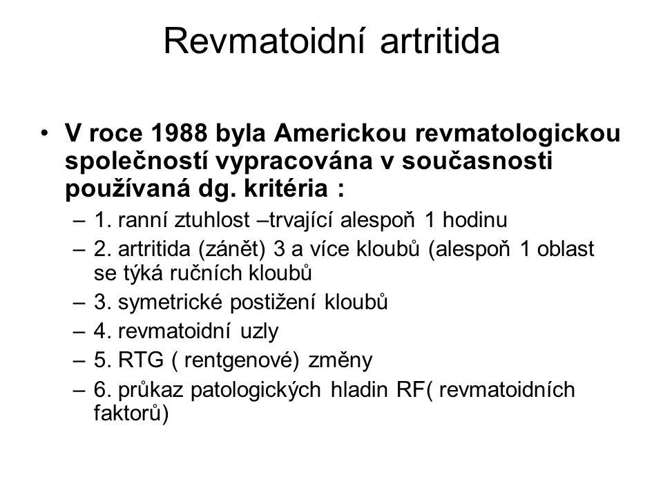 Revmatoidní artritida V roce 1988 byla Americkou revmatologickou společností vypracována v současnosti používaná dg. kritéria : –1. ranní ztuhlost –tr