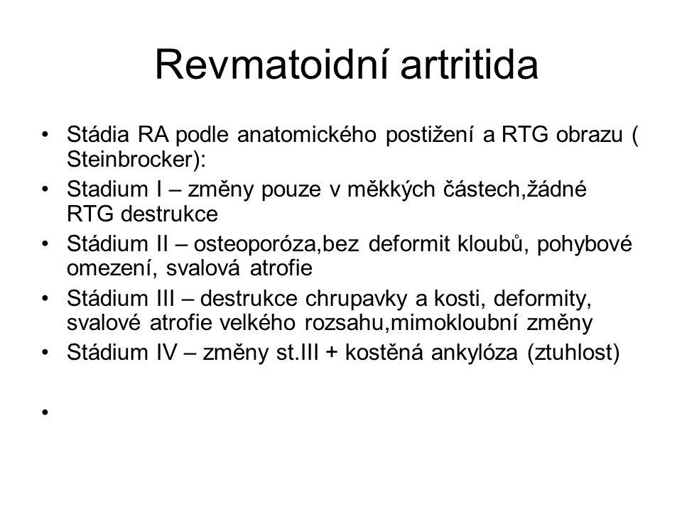 Revmatoidní artritida Stádia RA podle anatomického postižení a RTG obrazu ( Steinbrocker): Stadium I – změny pouze v měkkých částech,žádné RTG destruk