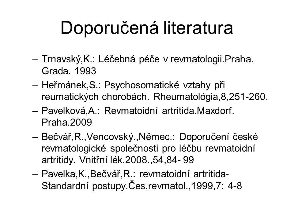 Doporučená literatura –Trnavský,K.: Léčebná péče v revmatologii.Praha. Grada. 1993 –Heřmánek,S.: Psychosomatické vztahy při reumatických chorobách. Rh