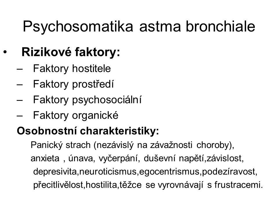 Psychosomatika astma bronchiale Anxieta –Významný perzistenční činitel ( udžuje chronicitu) –Doprovázejí ji vegetativní příznaky : Změny dýchání Zvýšení TK Bušení srdce Zvýšené pocení Sucho v ústech Zvýšení noradrenalinu a kys.