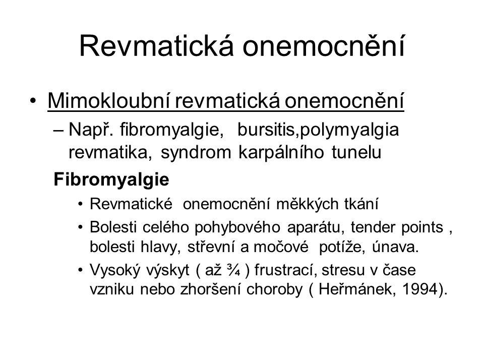 Revmatická onemocnění Mimokloubní revmatická onemocnění –Např. fibromyalgie, bursitis,polymyalgia revmatika, syndrom karpálního tunelu Fibromyalgie Re