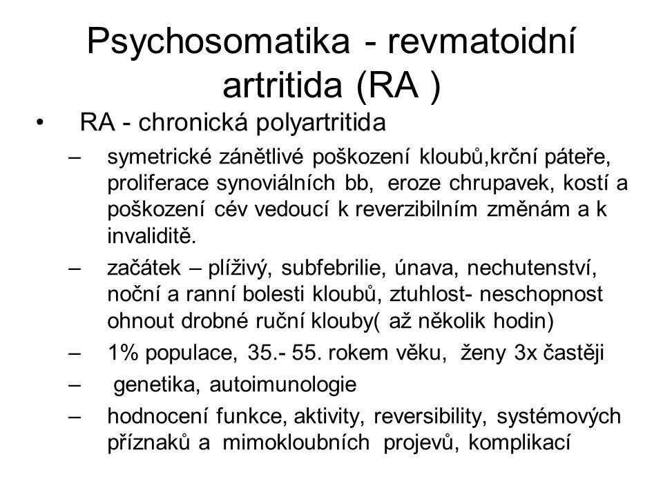 Psychosomatika revmatických onemocnění Psychoreaktivní syndromy – astenické –Deprese –Vědomí závislosti, méněcennosti –Strach, úzkost, vtíravé myšlenky – 50-70% –Denní snění –Neklid, agresivita –Emoční labilita –Sebepozorování, pasivita, hypochondrie