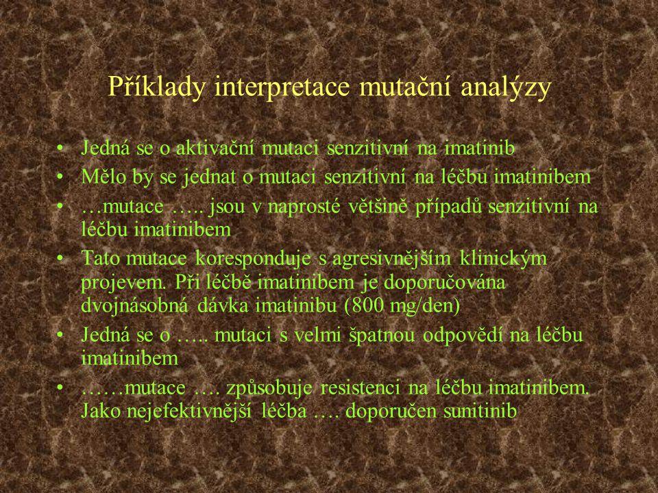 Příklady interpretace mutační analýzy Jedná se o aktivační mutaci senzitivní na imatinib Mělo by se jednat o mutaci senzitivní na léčbu imatinibem …mu
