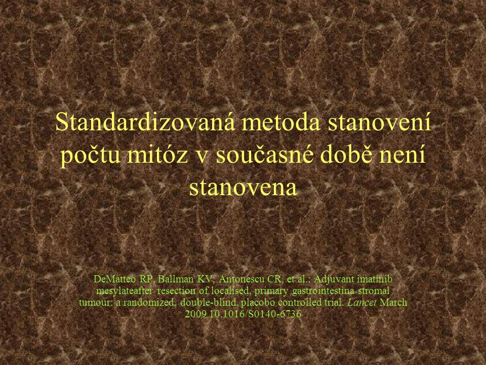 Standardizovaná metoda stanovení počtu mitóz v současné době není stanovena DeMatteo RP, Ballman KV, Antonescu CR, et al.: Adjuvant imatinib mesylatea